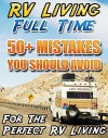 RV Living Full Time. 50+ Mistakes You Should Avoid For The Perfect RV Living: (RVing full time, RV living, How to live in a car, How to live in a car van ... beginners, how to live in a car, van or RV) - Lacy Johnson