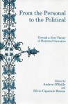 From the Personal to the Political: Toward a New Theory of Maternal Narrative - Andrea O'Reilly, Silvia Caporale Bizzini