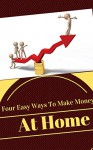 Four Easy Ways To Make Money At The Confort Of Your Own Home - JAMES RICHARD