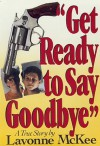 Get Ready to Say Goodbye - Lavonne McKee, Ted Schwarz, Fred Rosen