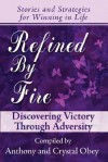 Refined by Fire: Discovering Victory Through Adversity - Crystal Obey