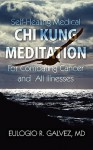 Self-Healing Medical Chi Kung Meditation: For Combating Cancer and All Illnesses - Eulogio R. Galvez