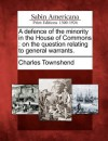 A Defence of the Minority in the House of Commons: On the Question Relating to General Warrants. - Charles Townshend