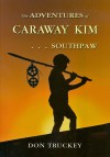 The Adventures of Caraway Kim . . . Southpaw - Don Truckey, R.P. MacIntyre