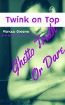 Twink on Top: Ghetto Truth Or Dare - Marcus Greene