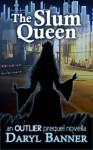 The Slum Queen (an Outlier prequel novella) - Daryl Banner