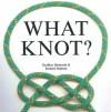What Knot - Geoffrey Budworth, Richard Hopkins