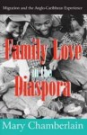 Family Love in the Diaspora: Migration and the Anglo-Caribbean Experience - Mary Chamberlain