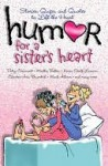 Humor for a Sister's Heart: Stories, Quips, and Quotes to Lift the Heart - Howard Books