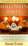 Halloween Party!: Ghoulish recipes for appetizers, meals, drinks, and desserts - Susan Evans