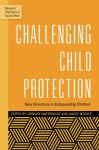 Challenging Child Protection: New Directions in Safeguarding Children (Research Highlights in Social Work) - Lorraine Waterhouse, Janice McGhee, Brigid Daniel, Andrew Cooper, Kay Tisdall, Jason Hart, Trevor Spratt, Tarja Pösö, Fiona Arney, Stewart McDougall, Leah Bromfield, Walter Lorenz, Heather Montgomery, Tim Dare, Melissa O'Donnell