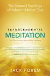Transcendental Meditation: The Essential Teachings of Maharishi Mahesh Yogi. The classic text revised and updated - Jack Forem