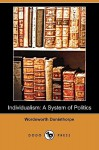 Individualism: A System of Politics (Dodo Press) - Wordsworth Donisthorpe