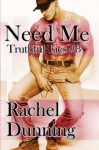 Need Me (Truthful Lies) (Volume 3) - Rachel Dunning