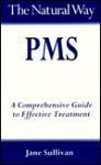 The Natural Way Premenstrual Syndrome: A Practical Guide to Orthodox and Complementary Treatment - Jane Sullivan
