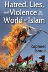 Hatred, Lies, and Violence in the World of Islam - Raphael Israeli