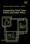Comparative Think Tanks, Politics and Public Policy - James G. McGann, Erik C. Johnson