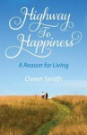 Highway to Happiness: A Reason for Living - Owen Smith