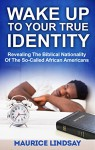Wake Up To Your True Identity: Revealing The Biblical Nationality Of The So-Called African Americans - Maurice Lindsay