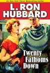 Twenty Fathoms Down (Stories from the Golden Age) - L. Ron Hubbard