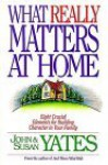 What Really Matters At Home: Eight Crucial Elements For Building Character In Your Family - John Yates