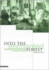 Into the Enchanted Forest: Language, Drama and Science in Primary Schools - Avril Brock