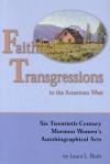 Faithful Transgressions In The American West: Six Twentieth-Century Mormon Women's Autobiographical Acts - Laura Bush