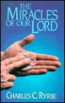 Miracles of Our Lord: - Charles C. Ryrie