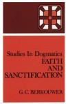 Faith and Sanctification - G.C. Berkouwer, John Vriend