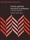 Hunter-Gatherer Economy in Prehistory: A European Perspective - Geoff Bailey