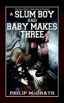 A Slum Boy and Baby Makes Three - Philip McGrath