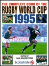 The Complete Book Of The Rugby World Cup 1995 - Ian Robertson