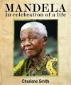 Mandela: In celebration of a life - Charlene Smith