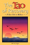 The Tao of Recovery: A Quiet Path to Wellness - Jim Mcgregor