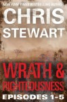 Wrath & Righteousness: Wrath & Righteousness: Episodes One to Five - Chris Stewart