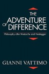 The Adventure Of Difference: Philosophy After Nietzsche And Heidegger - Gianni Vattimo, Cyprian Blamires, Thomas Harrison