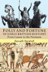 Folly and Fortune in Early British History: From Caesar to the Normans - Kenneth G. Henshall