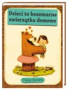 Dzieci to koszmarne zwierzątka domowe - Joanna Wajs, Peter Brown