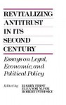 Revitalizing Antitrust in Its Second Century: Essays on Legal, Economic, and Political Policy - Harry First, Eleanor M. Fox