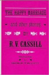 The Happy Marriage and Other Stories - R.V. Cassill, Ronald V. Cassill