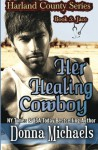 Her Healing Cowboy (Harland County Series) (Volume 5) - Donna Michaels, Stacy D Holmes