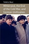 Mitterrand, The End Of The Cold War, And German Unification (Berghahn Monographs In French Studies) - Frederic Bozo, Frdric Bozo