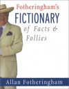 Fotheringham's Fictionary of Facts and Follies - Allan Fotheringham