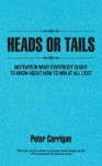 Heads or Tails: Motivation What Everybody Ought to Know about How to Win at All Cost - Peter Corrigan