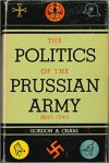 The Politics of the Prussian Army 1640-1945 - Gordon A. Craig