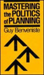 Mastering the Politics of Planning: Crafting Credible Plans and Policies That Make a Difference - Guy Benveniste