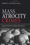 Mass Atrocity Crimes: Preventing Future Outrages - Robert I. Rotberg
