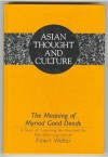 The Meaning of Myriad Good Deeds: A Study of Yung-Ming Yen-Shou and the WAN-Shan T'Ung-Kuei Chi - Albert Welter