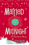 Married by Midnight: A Christmas Story - Talli Roland