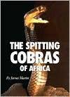 The Spitting Cobras of Africa - James Martin, Joe McDonald